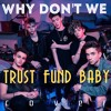 Trust Fund Baby - WHY DON'T WE.mp3