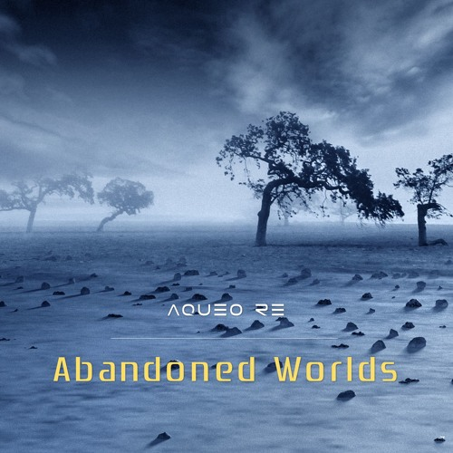 """Abandoned World (from """"Abandoned Worlds"""" by Aqueo Re)"""
