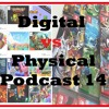 Digital Vs Physical Games Podcast 14