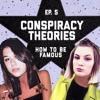 Episode 5: CONSPIRACY THEORIES