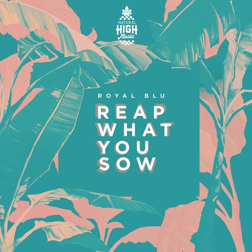 Natural High x Royal Blu - Reap What You Sow