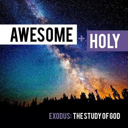 Awesome & Holy - Exodus Part I / Chapters 1-24