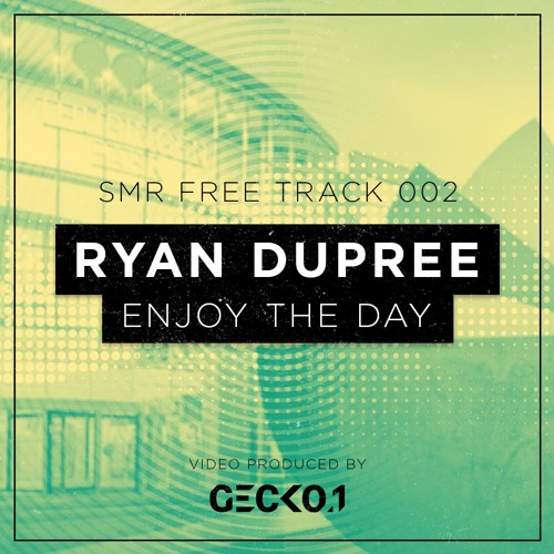Ryan Dupree - Enjoy The Day (Extended Mix) SMR FREE TRACK 002