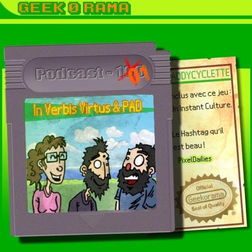 Episode 100 Ou ... 001 Geek'O'rama - In Verbis Virtus & PAD | #PixelDailies