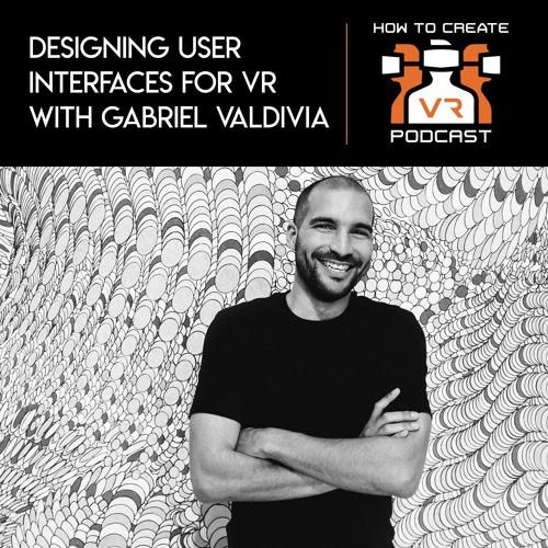 E9 | Designing User Interfaces For VR | Gabriel Valdivia | Product Designer
