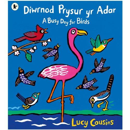 Diwrnod Prysur yr Adar gan Lucy Cousins / A Busy Day for Birds by Lucy Cousins