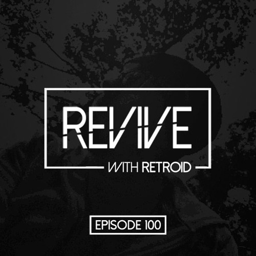 Revive 100 With Retroid And OrgaNik (21-09-2017)