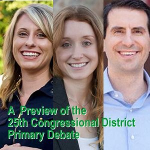 Eps. 102 The 25th Congressional District Primary Debate Pre-Game Episode