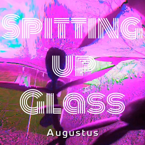 Spitting Up Glass by Augustus band | Free Listening on
