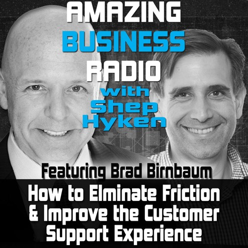 How to Eliminate Friction and Improve the Customer Support Experience Featuring Guest Brad Birnbaum