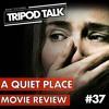 A Quiet Place Movie Review | Film News Apr. 2018 Podcast | Tripod Talk #37