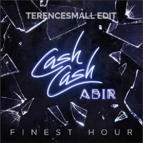 Finest Hour Ft. Abir (terencesmall Edit) - Cash Cash