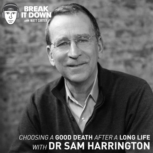 Choosing a Good Death After a Long Life with Dr Sam Harrington (Ep 118)
