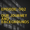 download Episode: 002 Our Journey and Backgrounds