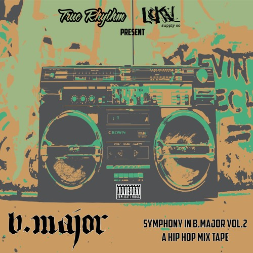 True Rhythm & Lokal Supply Co. Present B. Major - Symphony In B.Major Vol.2 (A Hip Hop Mix Tape)