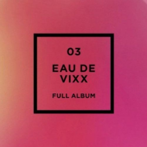 FULL ALBUM] EAU DE VIXX - VIXX (빅스) by VIXX-MyKings© | VIXX My