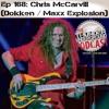 Episode 168 - Chris McCarvill (Dokken / Maxx Explosion)