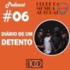 EP 06 - Diário de um Detento