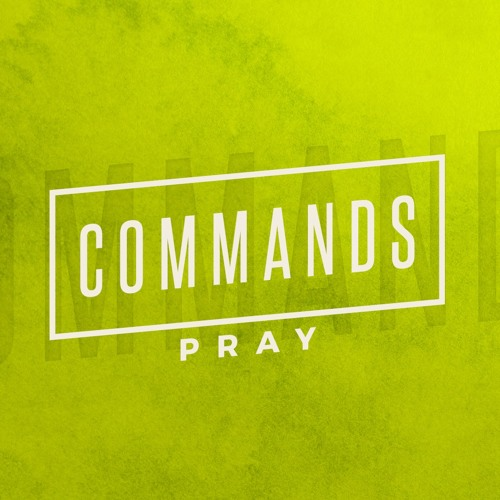 The Commands of Jesus - PRAY_15th April 2018 AM_Pastor Nick Serb