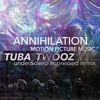 FREE DOWNLOAD: Annihilation — Motion Picture Music (Tuba Twooz Under & Deep Impressed Remix)