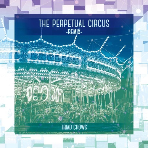 TRIAD CROWS - The Perpetual Circus -Remix-(Available on Alicebooks)