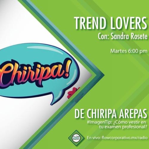 Trend Lovers 120 - De Chiripa arepas / ¿Cómo vestirme para mi examen profesional?