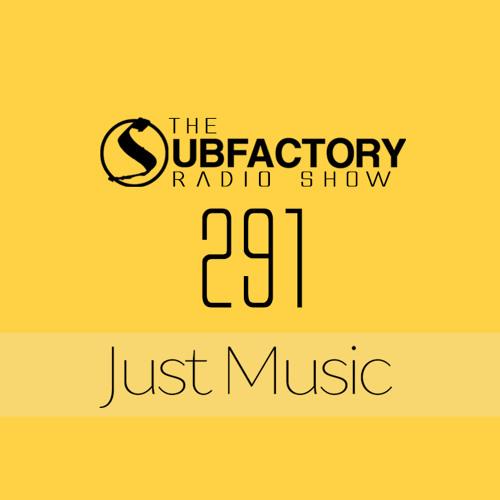 The Subfactory Radio Show #291 Just Music