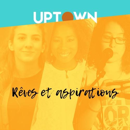 UPTOWN_ep7_Rêves et aspirations