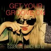 Get Your Groove On - Essential Dance Mix 13