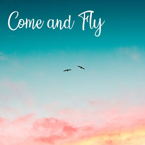 Come and Fly