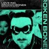 Love Inc. - Broken Bones (Broken Future Edit)