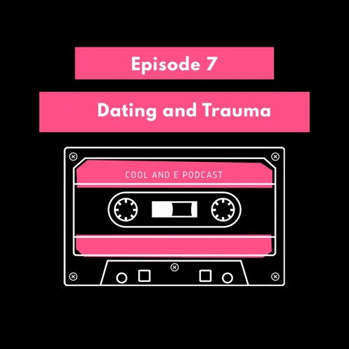 Episode 7: Dating and Trauma