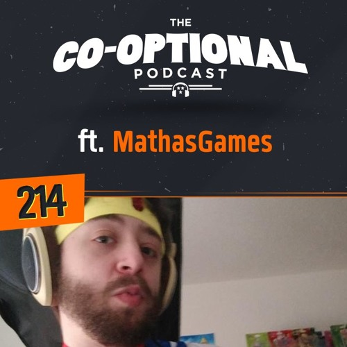 The Co-Optional Podcast Ep. 214 ft. MathasGames [strong language] - April 26th, 2018