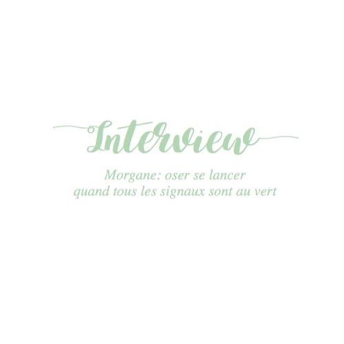 Episode 6 - Morgane : oser se lancer quand tous les signaux sont au vert