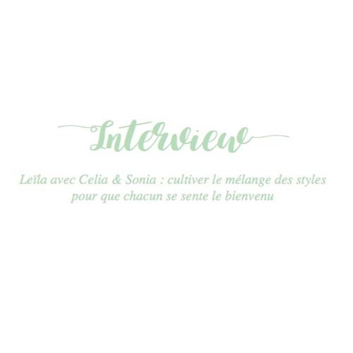 Episode 5 - Leila avec Sonia et Celia : cultiver le mélange des styles