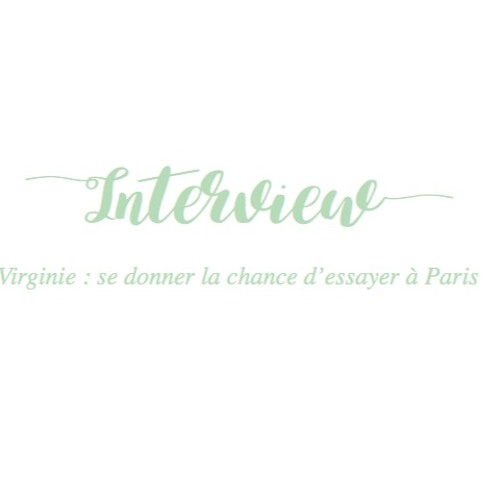 Episode 3 - Virginie : se donner la chance d'essayer à Paris