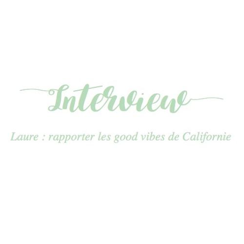 Episode 2 - Laure, rapporter les good vibes californiennes