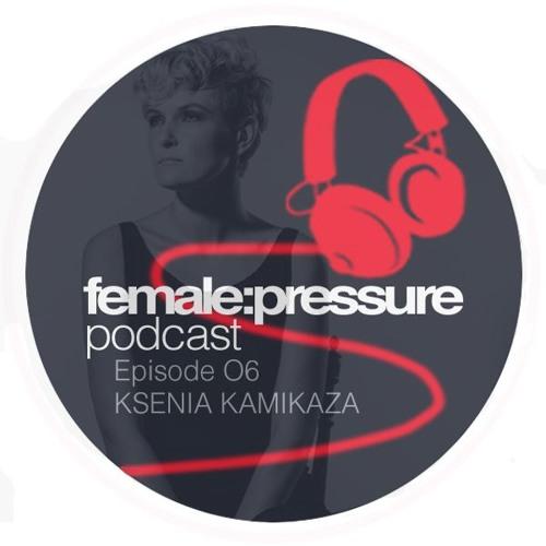 f:p podcast episode 06_Ksenia Kamikaza