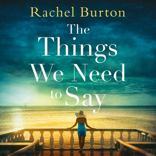 The Things We Need to Say, By Rachel Burton Read by Gabrielle Glaister
