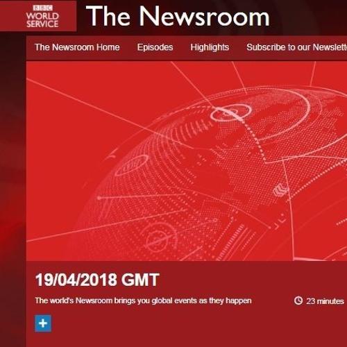 BBC World Service, The Newsroom, 19/04/2018