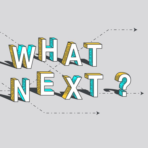 Series: What's Next?