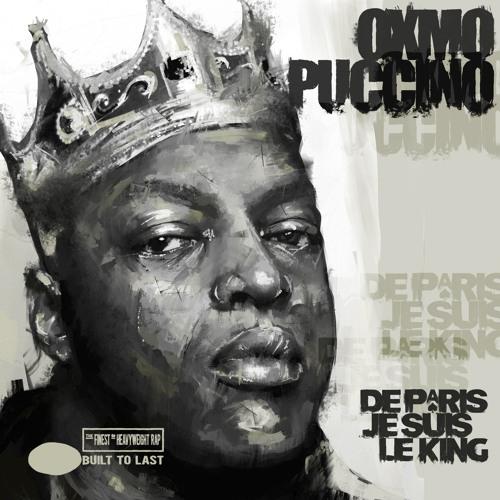 OXMO PUCCINO - De Paris Je Suis Le King
