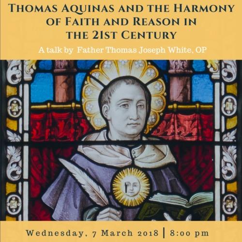 "Fr. Thomas Joseph White OP - ""Thomas Aquinas and the Harmony of Faith and Reason"""