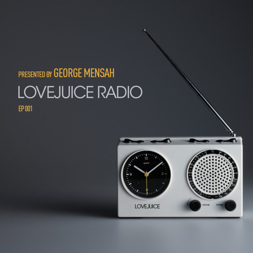 LoveJuice Radio EP 001 presented by George Mensah