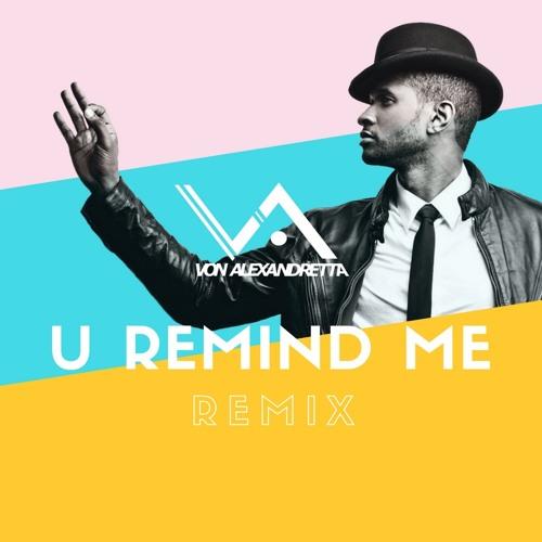 Usher - U Remind Me (Von Alexandretta Remix)