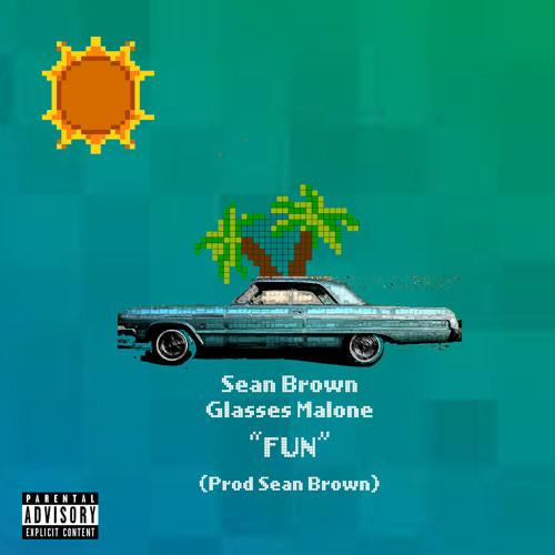 Fun (feat. Glasses Malone)(Prod Sean Brown)