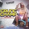 DJ DOTCOM_PRESENTS_GRUNG CHAMP_DANCEHALL_MIX (APRIL - 2018 - EXPLICIT VERSION)