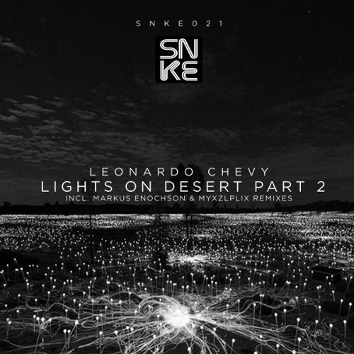 Leonardo Chevy - Lights On Desert, Pt.2 (incl. Markus Enochson and Myxzlplix Remixes) - SNKE021