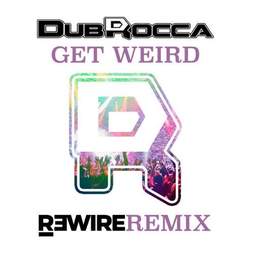 DubRocca - Get Weird (R3WIRE Remix)