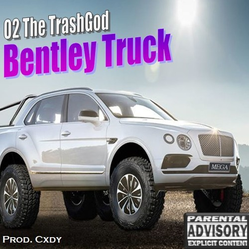 Bentley Truck (Prod. Cxdy) by O2 The TrashGod | Free Listening on ...